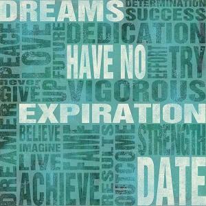 Dreams Have No Expiration Date